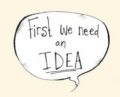 First we need an idea