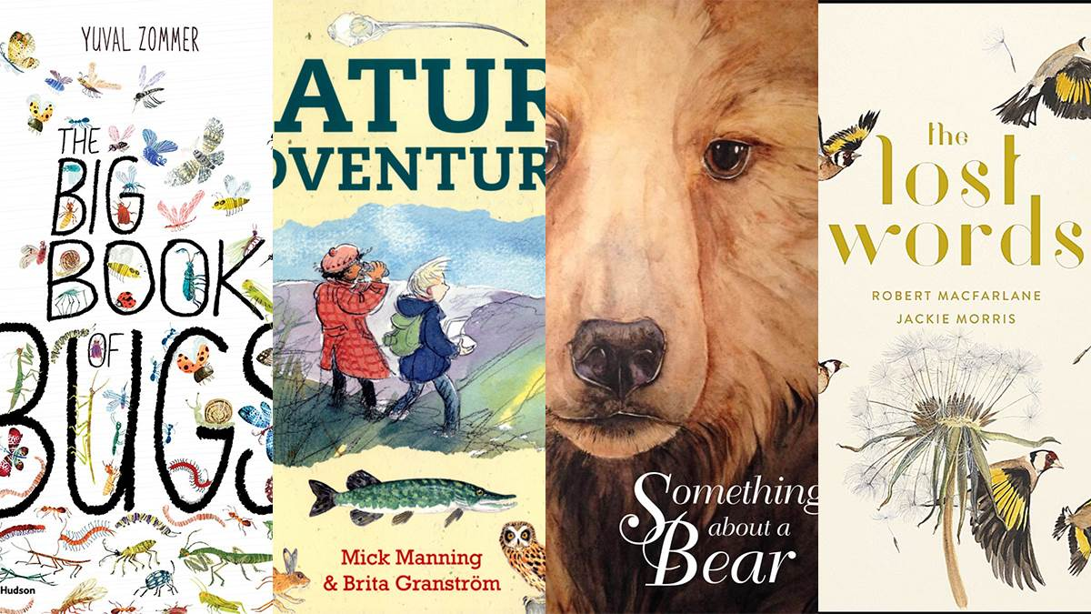 Big Book of Bugs; Nature Adventures; Something About a Bear; The Lost Words