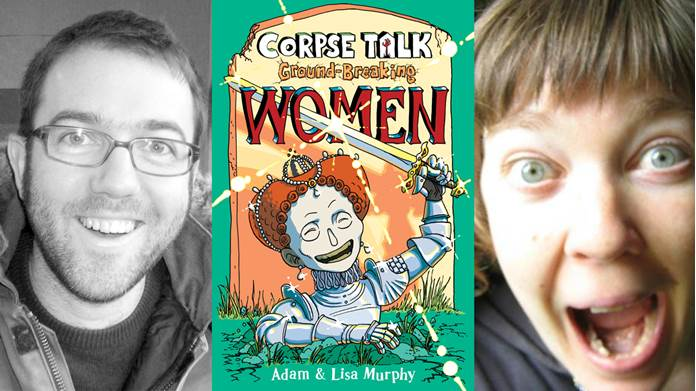 Adam & Lisa Murphy/Corpse Talk: Ground-breaking Women