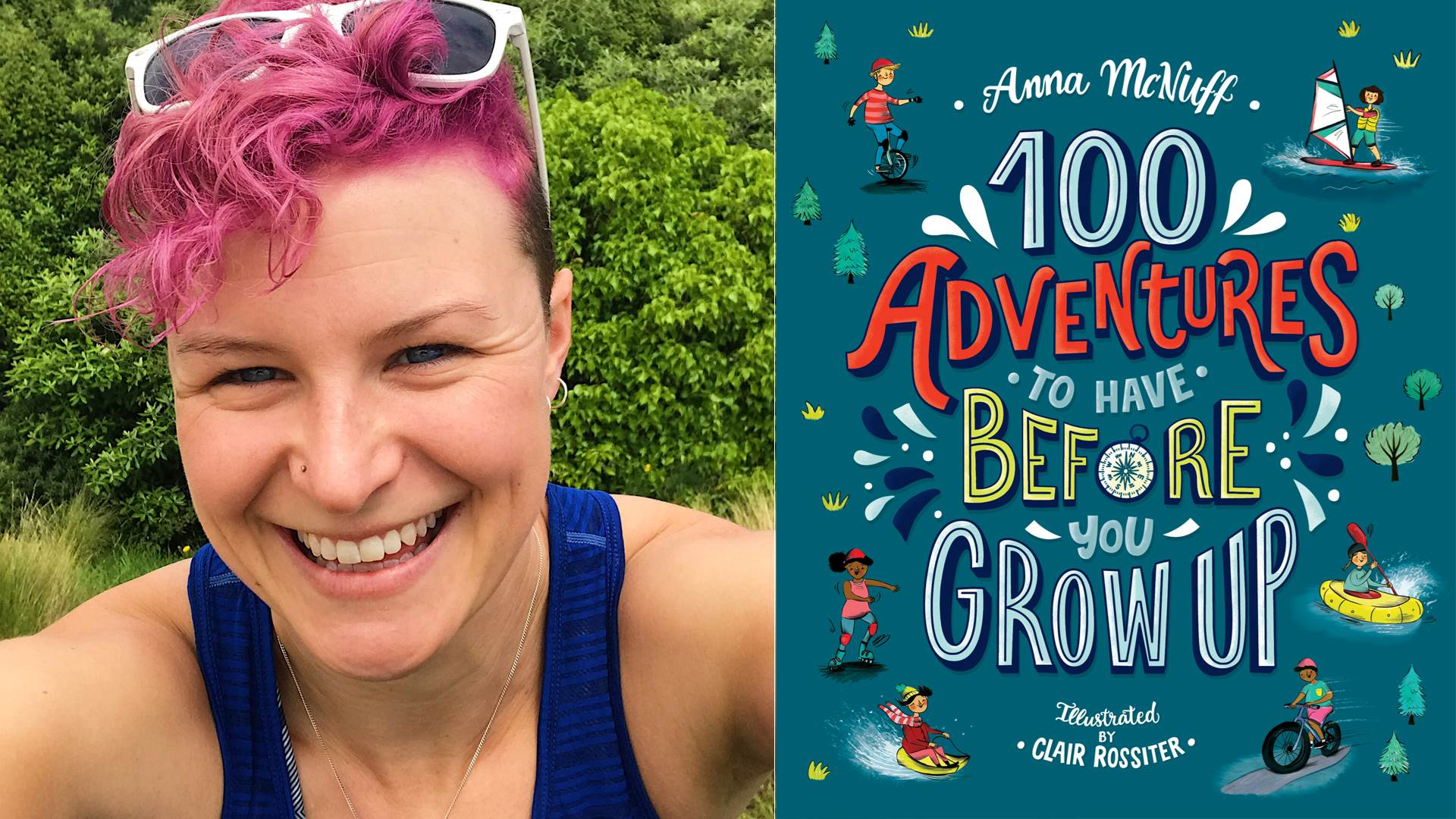 Author Anna McNuff and the cover of her book, 100 Adventures to Have Before You Grow Up